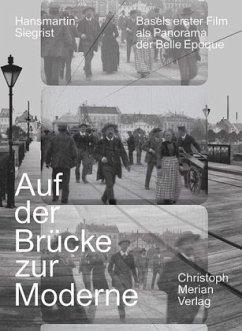 Auf der Brücke zur Moderne - Siegrist, Hansmartin