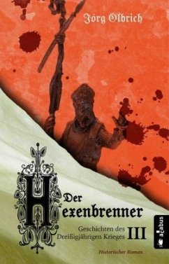 Der Hexenbrenner. Geschichten des Dreißigjährigen Krieges. Band 3 - Olbrich, Jörg