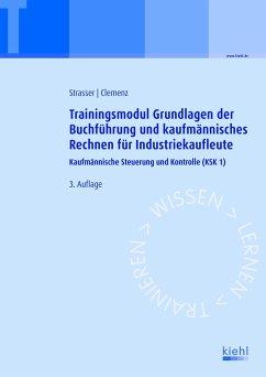 Trainingsmodul Grundlagen der Buchführung und kaufmännisches Rechnen für Industriekaufleute - Strasser, Alexander; Clemenz, Gerhard