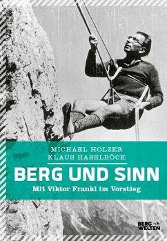 Berg und Sinn - Im Nachstieg von Viktor Frankl - Holzer, Michael; Haselböck, Klaus