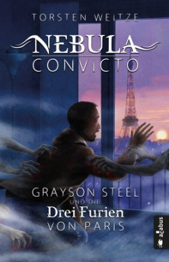 Nebula Convicto. Grayson Steel und die drei Furien von Paris - Weitze, Torsten