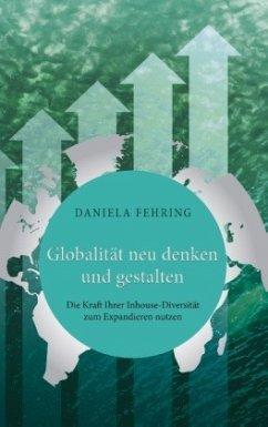 Globalität neu denken und gestalten - Fehring, Daniela