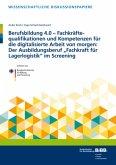 Berufsbildung 4.0 - Fachkräftequalifikationen und Kompetenzen für die digitalisierte Arbeit von morgen: Der Ausbildungsb