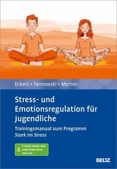 Stress- und Emotionsregulation für Jugendliche (eBook, PDF) - Eckert, Marcus; Tarnowski, Torsten; Merten, Luise
