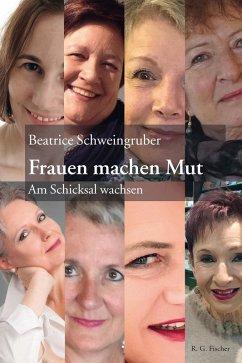Frauen machen Mut (eBook, ePUB) - Schweingruber, Beatrice