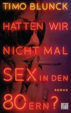 Hatten wir nicht mal Sex in den 80ern? (Mängelexemplar) - Blunck, Timo
