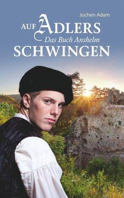 Auf Adlers Schwingen Das Buch Anshelm (eBook, ePUB)