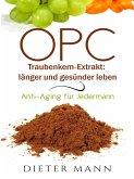 OPC - Traubenkern-Extrakt: länger und gesünder leben (eBook, ePUB)
