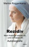 Rezidiv - Mein Krebs ist wieder da - und ich hasse ihn! - Autobiografie (eBook, ePUB)