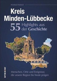 Kreis Minden-Lübbecke. 55 Highlights aus der Geschichte. - Hedrich, Winfried