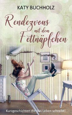Rendezvous mit dem Fettnäpfchen - Buchholz, Katy
