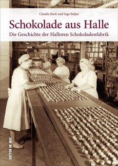 Schokolade aus Halle - Bock, Claudia; Beljan, Ingo