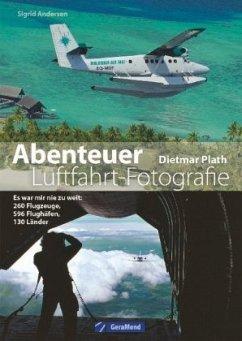 Abenteuer Luftfahrt-Fotografie - Plath, Dietmar
