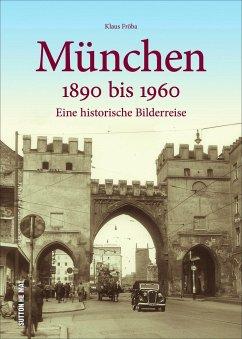 München 1890 bis 1960 - Fröba, Klaus