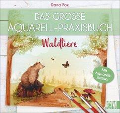 Das große Aquarell-Praxisbuch. Waldtiere - Fox, Dana