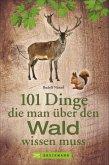 101 Dinge, die man über den Wald wissen muss