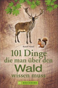 101 Dinge, die man über den Wald wissen muss - Nützel, Rudolf