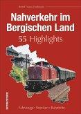 Nahverkehr im Bergischen Land. 55 Highlights