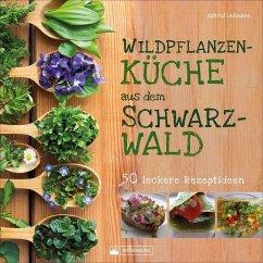 Wildpflanzenküche aus dem Schwarzwald - Lehmann, Astrid