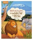 Stell dir vor, du wärst...ein wildes Tier in Afrika