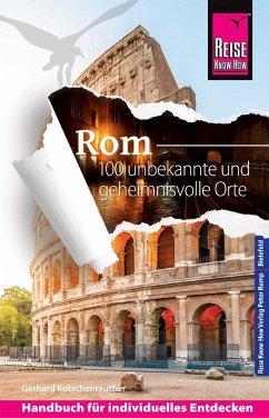 Reise Know-How Reiseführer Rom - 100 unbekannte und geheimnisvolle Orte - Kotschenreuther, Gerhard