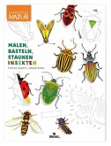 Expedition Natur: Malen, Basteln, Staunen - Insekten