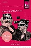 Auf den Spuren von Karl Marx und Friedrich Engels (Alle Stationen in Deutschland, Frankreich, Belgien und England)