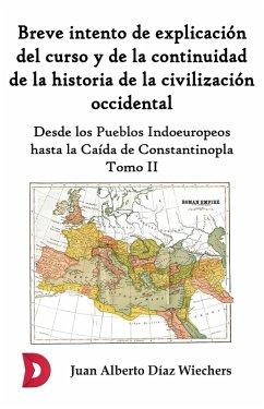 Breve intento de explicación del curso y de la continuidad de la historia de la civilización occidental (Tomo II) (eBook, ePUB) - Díaz Wiechers, Juan Alberto