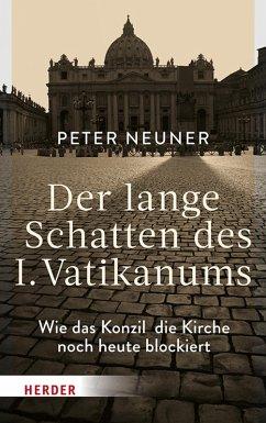 Der lange Schatten des I. Vatikanums (eBook, PDF) - Neuner, Peter