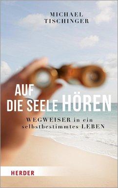 Auf die Seele hören (eBook, ePUB) - Tischinger, Michael