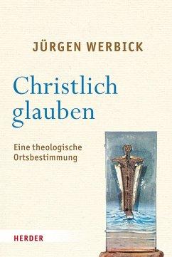 Christlich glauben (eBook, PDF) - Werbick, Jürgen