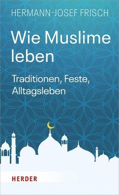 Wie Muslime leben (eBook, ePUB) - Frisch, Hermann-Josef