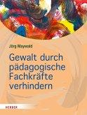 Gewalt durch pädagogische Fachkräfte verhindern (eBook, PDF)