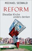 Reform - Dieselbe Kirche anders denken (eBook, PDF)