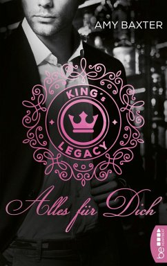 King's Legacy - Alles für dich / Bartenders of New York Bd.2 (eBook, ePUB) - Baxter, Amy