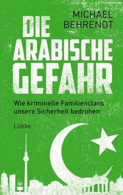 Die arabische Gefahr (eBook, ePUB) - Behrendt, Michael