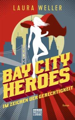 Bay City Heroes - Im Zeichen der Gerechtigkeit - Weller, Laura