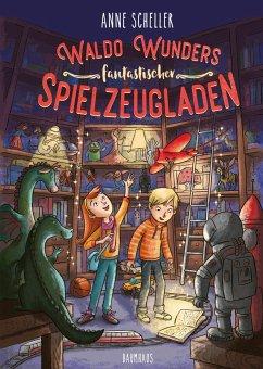 Waldo Wunders fantastischer Spielzeugladen / Waldo Wunder Bd.1 - Scheller, Anne