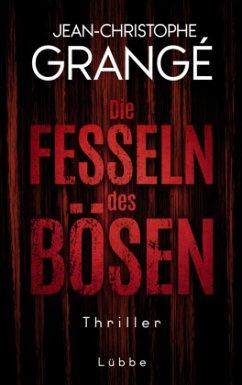 Die Fesseln des Bösen - Grangé, Jean-Christophe