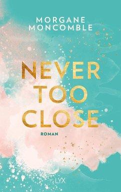 Never Too Close / Never too Bd.1 - Moncomble, Morgane
