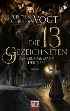 Die dreizehn Gezeichneten 03. Der Krumme Mann der Tiefe - Vogt, Judith;Vogt, Christian