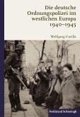 Die deutsche Ordnungspolizei im westlichen Europa 1940-1945