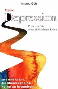 Meine Depression - Chance auf ein neues glücklicheres Leben - Göhl, Andrea