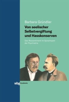 Von seelischer Selbstvergiftung und Hasskonserven - Gründler, Barbara