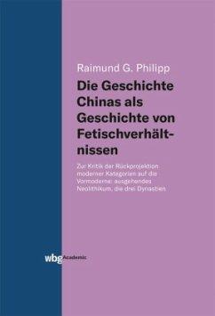 Die Geschichte Chinas als Geschichte von Fetischverhältnissen - Philipp, Raimund G.