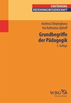 Grundbegriffe der Pädagogik - Dörpinghaus, Andreas;Uphoff, Ina Katharina
