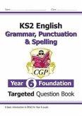 KS2 English Targeted Question Book: Grammar, Punctuation & Spelling - Year 6 Foundation