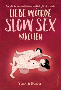 Liebe würde Slow Sex machen - Cremer, Yella; Cremer, Samuel; www.LoveBase.com