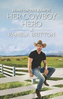 Home on the Ranch: Her Cowboy Hero (eBook, ePUB) - Britton, Pamela
