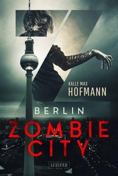 BERLIN ZOMBIE CITY (eBook, ePUB) - Hofmann, Kalle Max